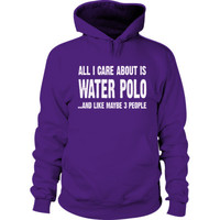 All i Care About Water Polo And Like Maybe Three People Hoodie