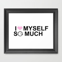 i love myself so much for woman Framed Art Print by I Love Myself So Much