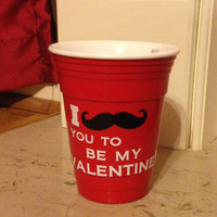 Personalized Red Solo Cup I Mustache You To Be My Valentine