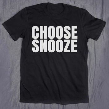 Sleep Shirts Choose Snooze Slogan Tee Funny Tumblr Top Tired Sleeping Morning T-shirt