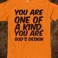 YOU ARE ONE OF A KIND, YOU ARE GOD'S DESIGN