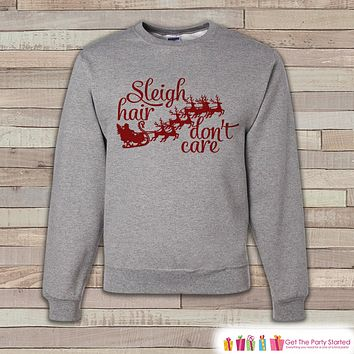 Sleigh Hair Don't Care Sweater - Funny Christmas Crewneck - Adult Holiday Sweater, Sweatshirt - Funny Christmas Sweater - Holiday Gift Idea