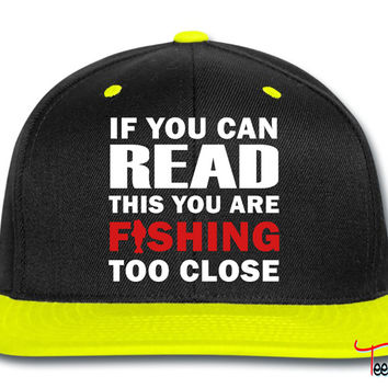 If You Can Read This You Are Fishing Too Close Snapback