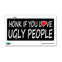Honk if You Love Ugly People Sticker