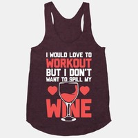 I Would Love To Workout But I Don't Want To Spill My Wine