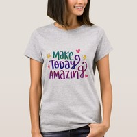 Making Today Amazing T-Shirt