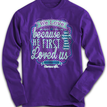 Cherished Girl We Love Bc He Loved Us First Chevron Cross Girlie Christian Bright Long Sleeve T Shirt