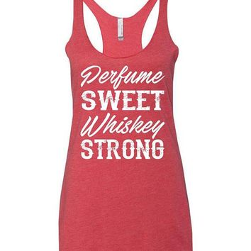 Perfume Sweet Whiskey Strong  - Tri Blend, Racerback Tank Top   Country Girl   Country MusicCountry Cutie Apparel