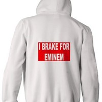 I BRAKE FOR EMINEM Adult Zippered Hooded (Hoody) Sweatshirt Fleece Jacket In Various Colors