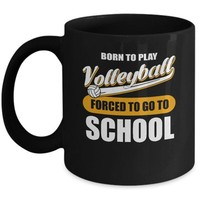 VONJE2 Born To Play Volleyball Forced To Go To School Mug