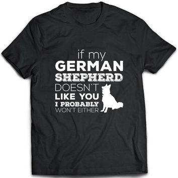If My German Shepherd Doesn't Like You Dog T-Shirts