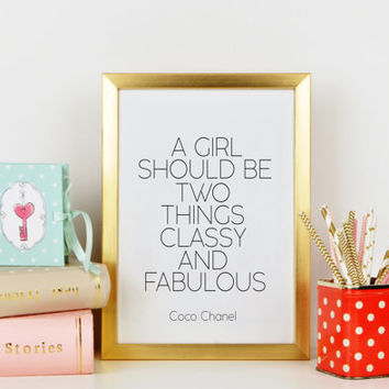 Coco Chanel print,A Girl Should Be Two Things Classy And Fabulous,Chanel Quote,Fashion Print,Fashionista,Wall Art,Typography Print,Word art