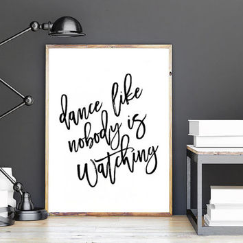 PRINTABLE Art,Dance Like Is Nobody Watching,Bar Decor,Funny Print,Quote Prints,Dance Room Decor,Wall Art.Girls Room Decor,Ballet Decor