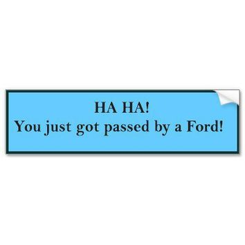 HA HA! You just got passed! Ford Bumper Sticker from Zazzle.com