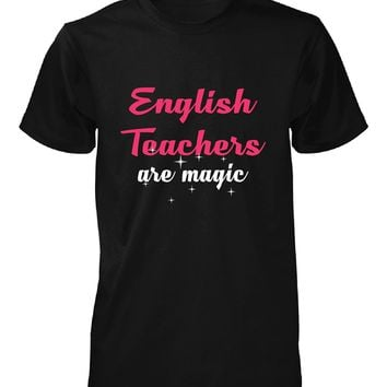 English Teachers Are Magic. Awesome Gift - Unisex Tshirt