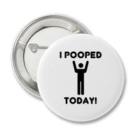I POOPED TODAY! PIN from Zazzle.com