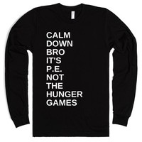 CALM DOWN BRO IT'S PE NOT THE HUNGER GAMES