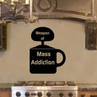 Weapon of Mass Addiction coffee wall quote vinyl wall art decal sticker 15x19.5