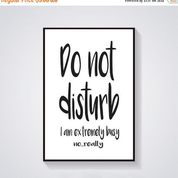 Digital Quote Art, Instant Download, Funny Quotes Print, Do Not Disturb I'm Busy, No Really, Motivational Quote Print