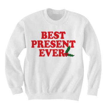 CHRISTMAS SWEATER BEST PRESENT EVER SWEATSHIRT CHRISTMAS SHIRTS COOL SHIRTS HIPSTER CLOTHES GIFTS FOR TEENS BIRTHDAY GIFTS CHRISTMAS GIFTS