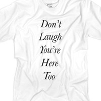 Don't Laugh Tee