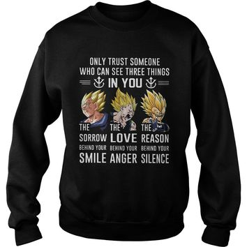 vegeta only trust someone who can see three things in you shirt Sweatshirt Unisex