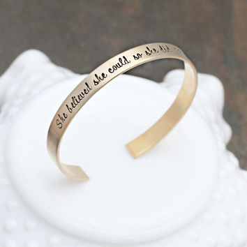 She Believed She Could -  Gold Bracelet - Brass Cuff - Graduation Gift - Inspirational Bracelet