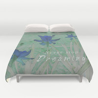 Never Stop Dreaming Floral Print Duvet Cover by KCavender Designs