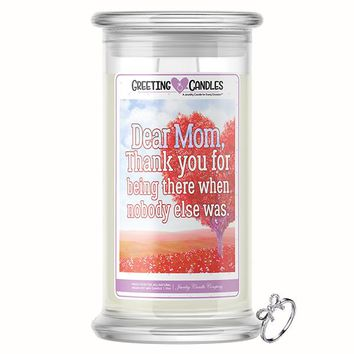 Dear Mom, Thank You For Being There When Nobody Else Was Jewelry Greeting Candle
