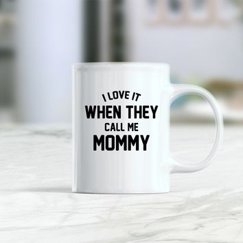 I love it when they call me mommy  mug, gift for mommy, mommy mug, mommy coffee mug