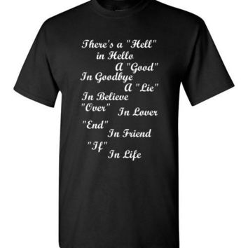 There's A Hell in Hello a Good in Goodbye a Lie in Believe Over in Lover End in Friend If in Life T-Shirt