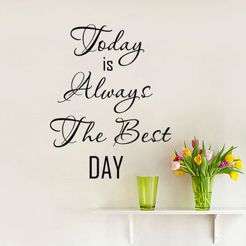 Wall Decals Quote Today Is Always The Best Day Design Interior Wall Decal For Bedroom Living Room Hotel Hostel Stickers Home Decor 3930