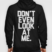 Don't Even Look at Me (White Art) Hoody by CreativeAngel | Society6