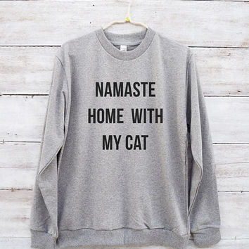 Namaste home with my cat shirt hipster fashion funny tee shirt cat sweatshirt jumper sweater long sleeve sweatshirt women shirt men tshirt