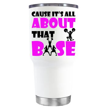 Cause its All About the Base on White 30 oz Tumbler Cup