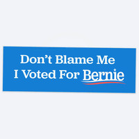 Don't Blame Me - I Voted For Bernie Bumper Sticker
