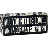 All You Need Is Love... And A ... Mini Wood Box Sign - Black & White  6-in x 2-in (German Shepherd)