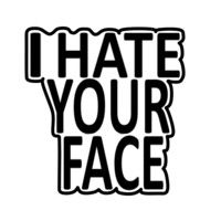 I Hate Your Face (Designs4You) by Skandar223