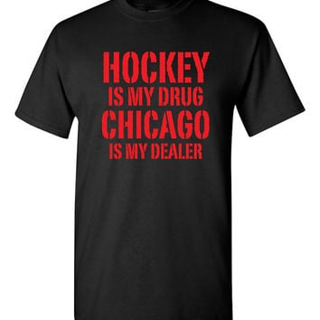 Hockey is My Drug Chicago is My Dealer Shirt NHL Blackhawks Hockey Birthday Gift Christmas Gift Hockey Fan Custom Shirt Team Pride BD-477