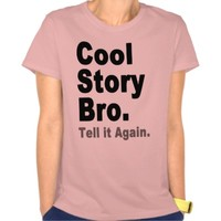 Cool Story Bro, Tell it Again. Funny Women's Tees