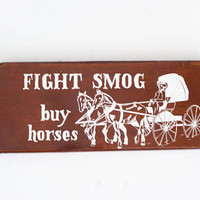 "Vintage Funny Quote Wall Hanging Plaque, Humorous Saying ""Fight Smog, Buy Horses!"" on Wood Board, Horse and Buggy"
