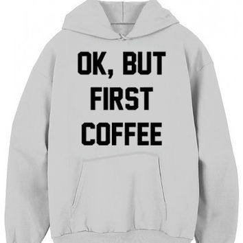 Ok, But First Coffee Hoodie Graphic Hoodie for women, Mens Graphic Hoodie
