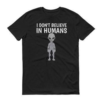 I Don't Believe in Humans - Funny - Short-Sleeve T-Shirt