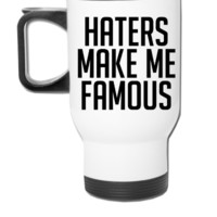 Haters Make Me Famous - Travel Mug