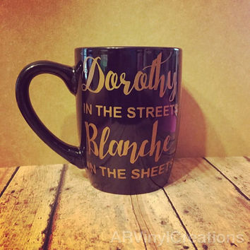 Dorothy in the Streets Blanche in The Sheets Coffee Tea Mug