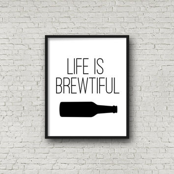 Life Is Brewtiful Printable, Beer Quotes, St. Patricks Day Print, Beer Bottle Clip Art, Wall Art, Bar Prints, Drinking Quotes, Prints, 8x10