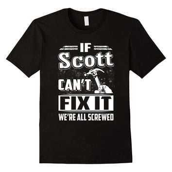 If Scott Can't Fix It We're All Screwed Shirt