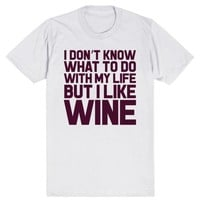 I Don't Know What To Do With My Life But I Like Wine