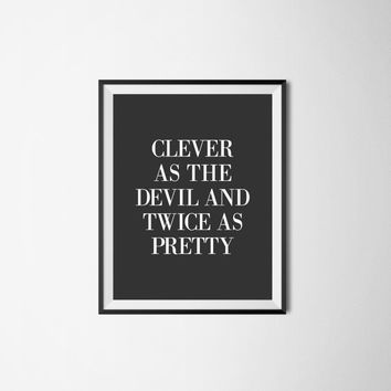Clever as the devil and twice as pretty, 8x10 digital download, typography, printable, home decor, wall art print, poster download
