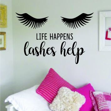 Life Happens Lashes Help Beautiful Eyelashes Design Decal Sticker Wall Bedroom Living Room Girls Women Ladies Vinyl Decor Art Eyebrows Make Up Cosmetics Beauty Salon MUA